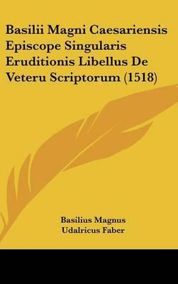 Basilii Magni Caesariensis Episcope Singularis Eruditionis Libellus de Veteru Scriptorum (1518) by Basilius Magnus image