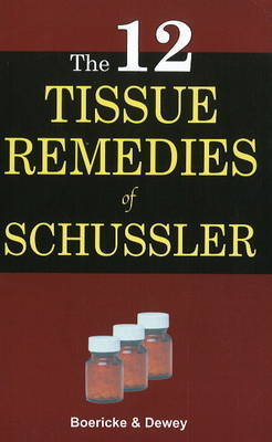 Twelve Tissue Remedies of Schussler by William Boericke
