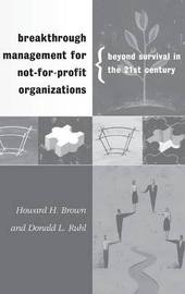 Breakthrough Management for Not-for-Profit Organizations by Howard H Brown