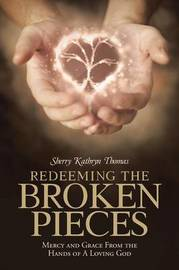 Redeeming the Broken Pieces by Sherry Kathryn Thomas