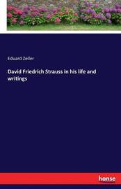 David Friedrich Strauss in His Life and Writings by Eduard Zeller