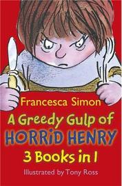 A Greedy Gulp of Horrid Henry 3-in-1 by Francesca Simon image
