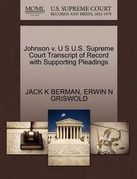 Johnson V. U S U.S. Supreme Court Transcript of Record with Supporting Pleadings by Jack K Berman