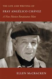 The Life and Writing of Fray Angelico Chavez by Ellen McCracken
