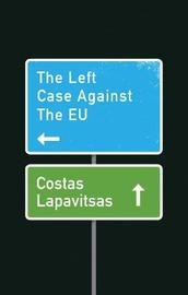 The Left Case Against the EU by Costas Lapavitsas