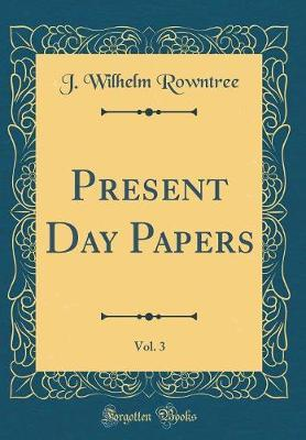 Present Day Papers, Vol. 3 (Classic Reprint) by J.Wilhelm Rowntree