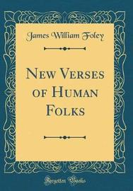 New Verses of Human Folks (Classic Reprint) by James William Foley image