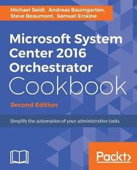 Microsoft System Center 2016 Orchestrator Cookbook - by Michael Seidl