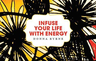 Infuse Your Life with Energy by Donna Byrne