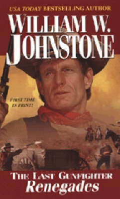 The Last Gunfighter: Renegades by William W Johnstone
