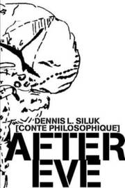 After Eve: [Conte Philosophique] by Dennis L Siluk