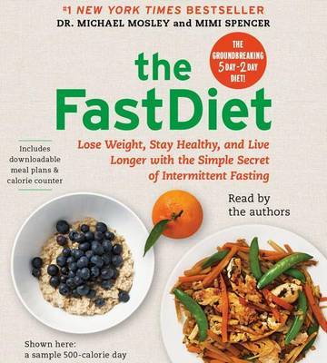 The Fastdiet: Lose Weight, Stay Healthy, and Live Longer with the Simple Secret of Intermittent Fasting by Michael Mosley