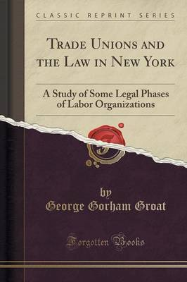 Trade Unions and the Law in New York by George Gorham Groat