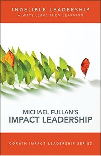 Indelible Leadership by Michael Fullan