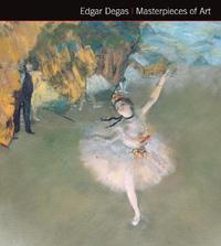 Edgar Degas Masterpieces of Art by Michael Robinson