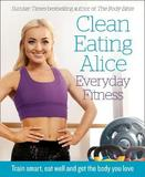 Clean Eating Alice Everyday Fitness by Alice Liveing