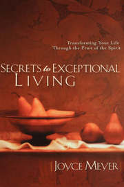 Secrets to Exceptional Living by Joyce Meyer