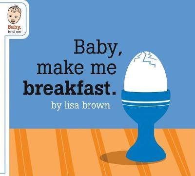 Baby Make Me Breakfast by Lisa Brown