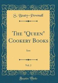 "The ""Queen"" Cookery Books, Vol. 2 by S Beaty-Pownall"