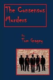 The Consensus Murders by Tom Gnagey