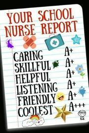Your School Nurse Report by Nurselove Press