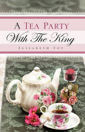 A Tea Party with the King by Elizabeth Foy