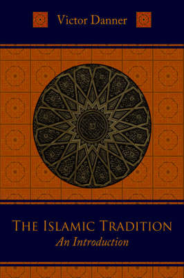 The Islamic Tradition by Victor Danner