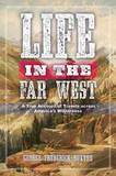 Life in the Far West: A True Account of Travels Across America's Wilderness by George Frederick Ruxton