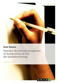 Patienten-Beschwerdemanagement Im Krankenhaus ALS Teil Der Qualitatssicherung by Sven Towara