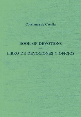 Book Of Devotions/Libro De Devociones Y Oficios by Constanza De Castilla
