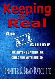 Keeping It Real - An A - Z Guide for Anyone Caring For Children With Autism by Jennifer Ratcliffe image