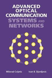 Advanced Optical Communications Systems and Networks by Milorad Cvijetic
