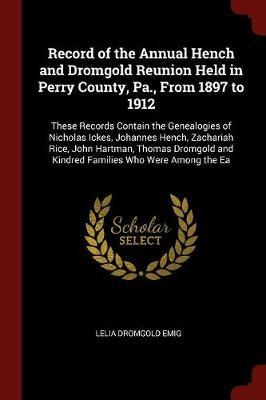 Record of the Annual Hench and Dromgold Reunion Held in Perry County, Pa., from 1897 to 1912 by Lelia Alice Dromgold Emig image