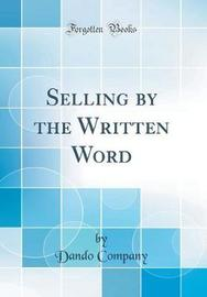 Selling by the Written Word (Classic Reprint) by Dando Company image