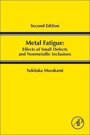 Metal Fatigue: Effects of Small Defects and Nonmetallic Inclusions by Yukitaka Murakami