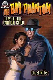 The Bay Phantom-Feast of the Cannibal Guild by Chuck Miller
