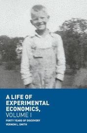 A Life of Experimental Economics, Volume I by Vernon L. Smith
