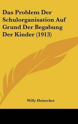 Das Problem Der Schulorganisation Auf Grund Der Begabung Der Kinder (1913) by Willy Heinecker image