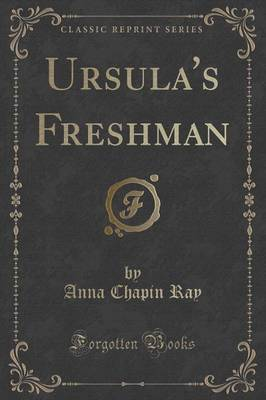 Ursula's Freshman (Classic Reprint) by Anna Chapin Ray image