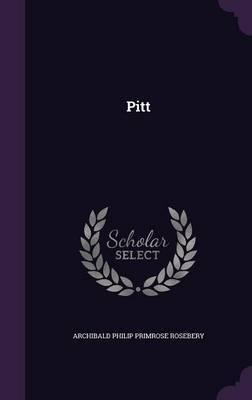 Pitt by Archibald Philip Primrose Rosebery