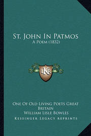 St. John in Patmos: A Poem (1832) by William Lisle Bowles