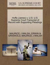Hoffa (James) V. U.S. U.S. Supreme Court Transcript of Record with Supporting Pleadings by Maurice J Walsh