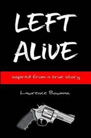 Left Alive by Lawrence W Bowman
