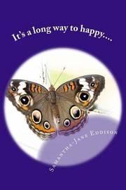 It's a Long Way to Happy.... by MS Samantha Jane Eddison