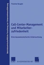 Call-Center-Management Und Mitarbeiterzufriedenheit by Yvonne Scupin