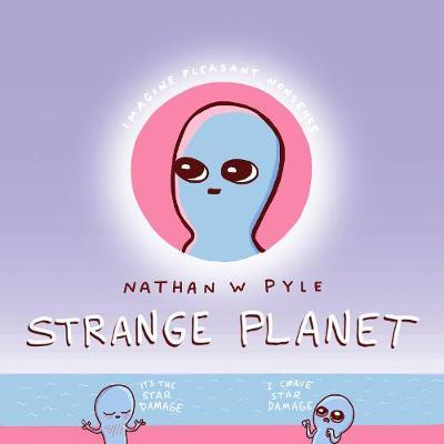 Strange Planet by Nathan W Pyle