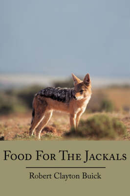 Food For The Jackals by Robert Clayton Buick