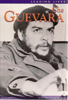 Leading Lives: Che Guevara by David Downing