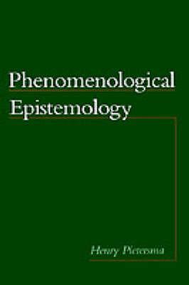 Phenomenological Epistemology by Henry Pietersma