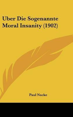 Uber Die Sogenannte Moral Insanity (1902) by Paul Nacke
